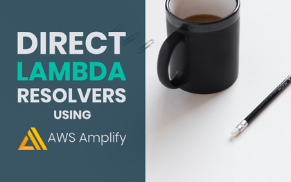 featured image thumbnail for post Direct Lambda resolvers with AWS Amplify