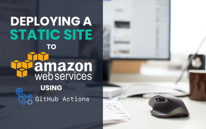 featured image thumbnail for post Deploying a static site to AWS using GitHub Actions